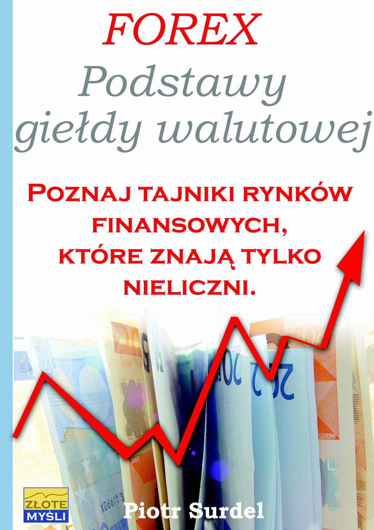 Forex 1. Podstawy Giełdy Walutowej - Piotr Surdel - ebook