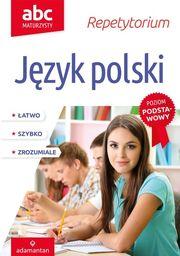 ABC Maturzysty Repetytorium Język polski Poziom podstawowy ZAKŁADKA DO KSIĄŻEK GRATIS DO KAŻDEGO ZAMÓWIENIA
