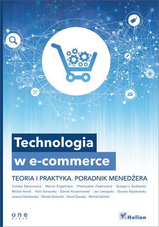 Technologia w e-commerce. Teoria i praktyka. Poradnik menedżera - dostawa GRATIS!.