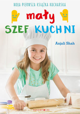 Mały szef kuchni. Moja pierwsza książka kucharska - Ebook.