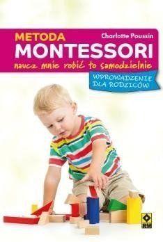 Metoda Montessori dla rodziców. Pozwól mi zrobić.. - Charlotte Poussin