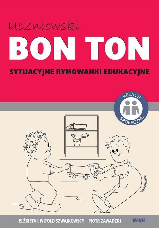 Uczniowski bon ton. sytuacyjne rymowanki edukacyjne. ZAKŁADKA DO KSIĄŻEK GRATIS DO KAŻDEGO ZAMÓWIENIA