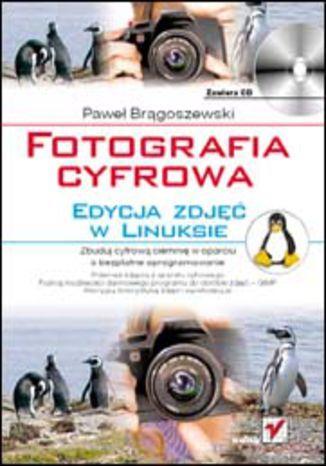 Fotografia cyfrowa. Edycja zdjęć w Linuksie - dostawa GRATIS!.