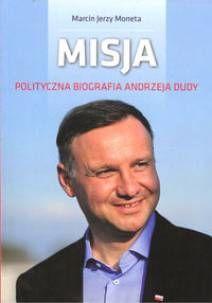 Misja polityczna Biografia Andrzeja Dudy