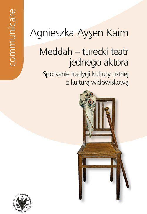 Meddah turecki teatr jednego aktora Spotkanie tradycji kultury ustnej z kulturą widowiskową ZAKŁADKA DO KSIĄŻEK GRATIS DO KAŻDEGO ZAMÓWIENIA