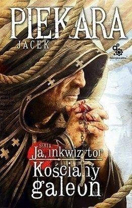 Ja, Inkwizytor. Kościany galeon Br. - Jacek Piekara