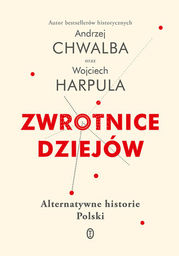 Zwrotnice dziejów. Alternatywne historie Polski - Ebook.