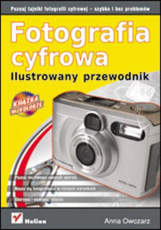 Fotografia cyfrowa. Ilustrowany przewodnik - dostawa GRATIS!.