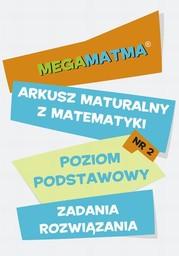 Matematyka-Arkusz maturalny. MegaMatma nr 2. Poziom podstawowy. Zadania z rozwiązaniami - Ebook.