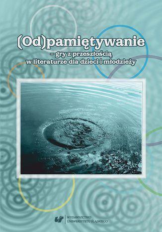 (Od)pamiętywanie - gry z przeszłością w literaturze dla dzieci i młodzieży - Ebook.