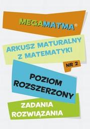 Matematyka-Arkusz maturalny. MegaMatma nr 2. Poziom rozszerzony. Zadania z rozwiązaniami - Ebook.