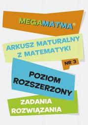 Matematyka-Arkusz maturalny. MegaMatma nr 3. Poziom rozszerzony. Zadania z rozwiązaniami - Ebook.
