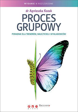 Proces grupowy. Poradnik dla trenerów, nauczycieli i wykładowców. Wydanie II rozszerzone - dostawa GRATIS!.