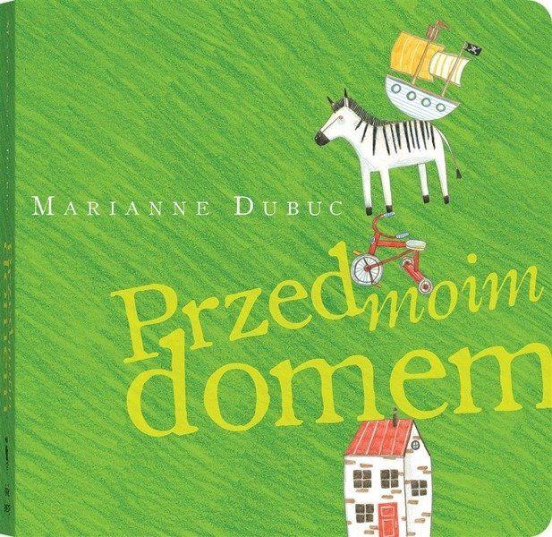 Przed moim domem - Marianne Dubuc