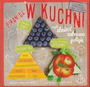 Piramida w kuchni czyli dzieci zdrowo gotują - Joanna Gorzelińska, Agata Loth-Ignaciuk