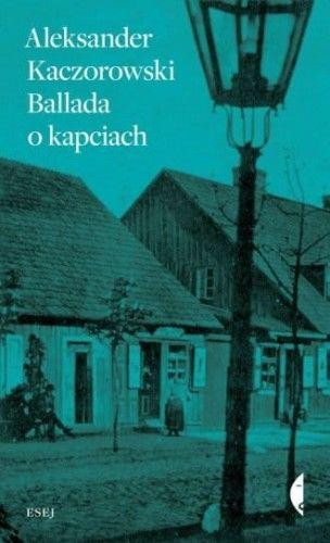 Ballada o kapciach - Aleksander Kaczorowski
