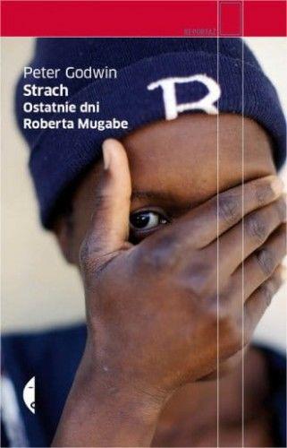 Strach Ostatnie dni Roberta Mugabe - Peter Godwin