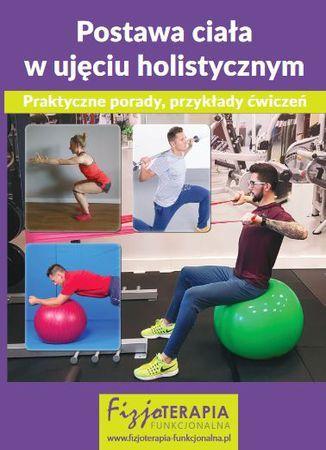 Postawa ciała w ujęciu holistycznym. Praktyczne porady, przykłady ćwiczeń (e-book) - Ebook.