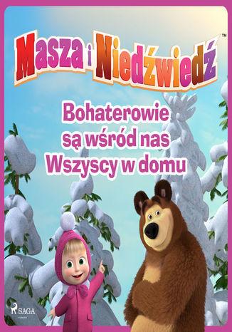 Masza i Niedźwiedź - Bohaterowie są wśród nas - Wszyscy w domu - Audiobook.