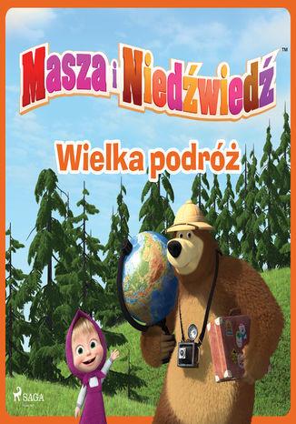 Masza i Niedźwiedź - Wielka podróż - Audiobook.