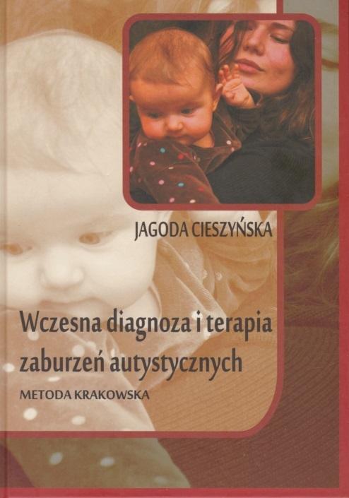 Wczesna diagnoza i terapia zaburzeń autystycznych. Metoda Krakowska