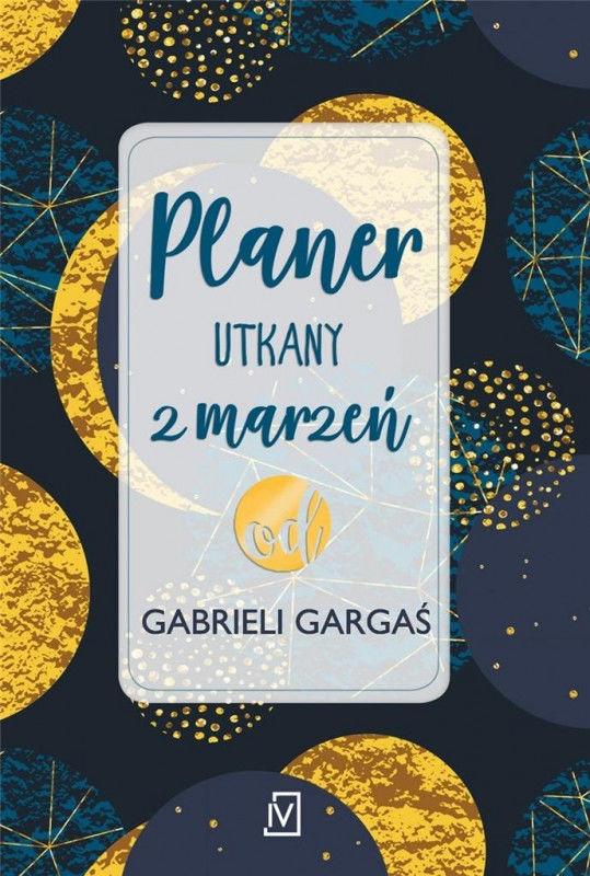 Planer utkany z marzeń od Gabrieli Gargaś ZAKŁADKA DO KSIĄŻEK GRATIS DO KAŻDEGO ZAMÓWIENIA