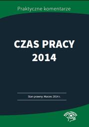 Czas pracy 2014 - stan prawny: marzec 2014. Przykłady, harmonogramy, wzory - Ebook.