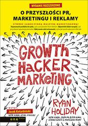 Growth Hacker Marketing. O przyszłości PR, marketingu i reklamy ZAKŁADKA DO KSIĄŻEK GRATIS DO KAŻDEGO ZAMÓWIENIA