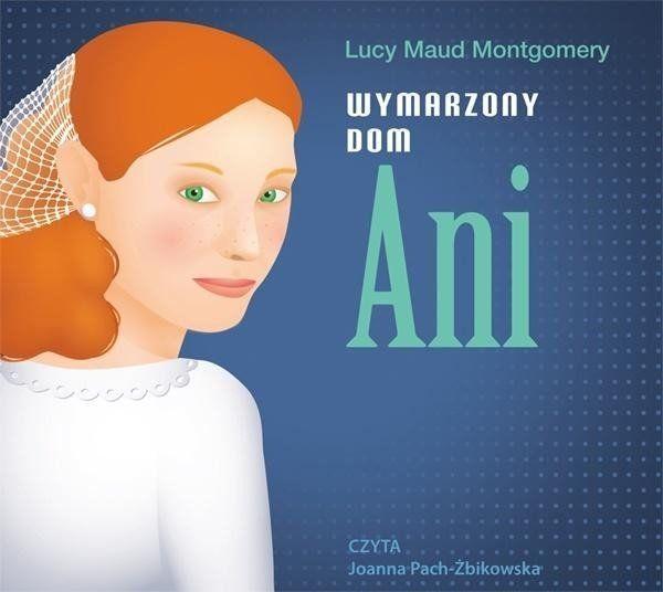 Wymarzony dom Ani - Lucy Maud Montgomery, Joanna Pach-Żbikowska