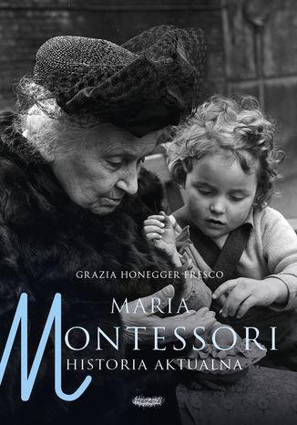 Maria Montessori. Historia aktualna - Ebook.