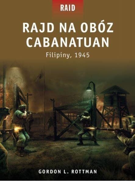 Rajd na obóz Cabanatuan - Gordon L. Rottman