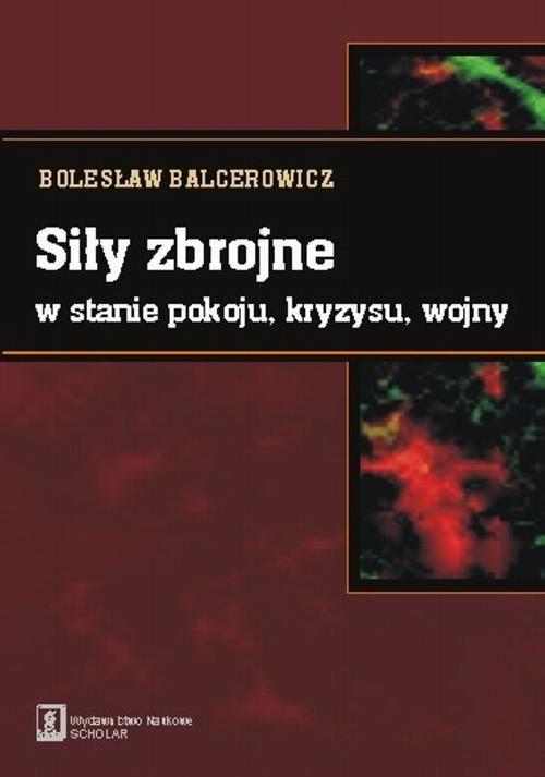 Siły zbrojne w stanie pokoju, kryzysu, wojny - Bolesław Balcerowicz - ebook