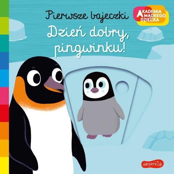 Dzień dobry, pingwinku! Akademia mądrego dziecka. Pierwsze bajeczki - Nathalie Choux