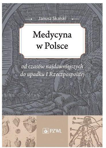 Medycyna w Polsce od czasów najdawniejszych do upadku I Rzeczpospolitej