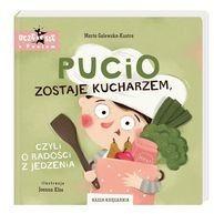 Wydawnictwo Nasza Księgarnia Nasza Księgarnia - Pucio zostaje kucharzem, czyli o radości z