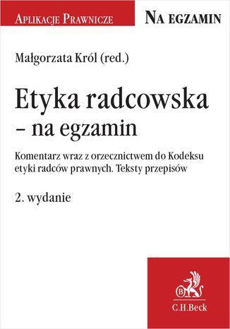 Etyka radcowska - na egzamin. Komentarz wraz z orzecznictwem do Kodeksu etyki radców prawnych. Teksty przepisów. Wydanie 2 - Ebook.