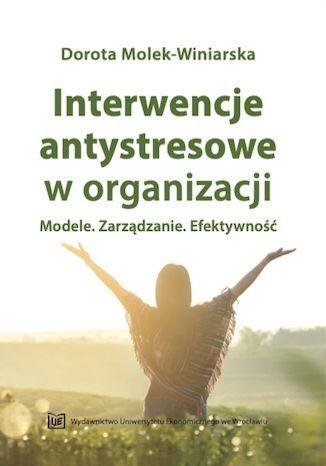 Interwencje antystresowe w organizacji. Modele. Zarządzanie. Efektywność - Ebook.