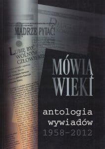 Mówią wieki Antologia wywiadów 1958-2012