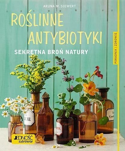 Roślinne antybiotyki. Sekretna broń natury - Aruna M. Siwert