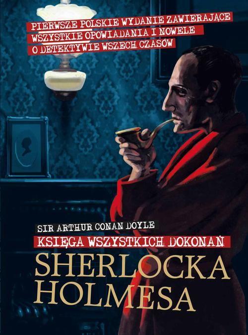 Księga wszystkich dokonań Sherlocka Holmesa - Arthur Conan Doyle - ebook