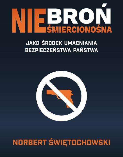 Broń nieśmiercionośna jako środek umacniania bezpieczeństwa państwa - Norbert Świętochowski - ebook