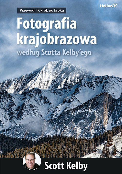 Fotografia krajobrazowa według Scotta Kelby ego ZAKŁADKA DO KSIĄŻEK GRATIS DO KAŻDEGO ZAMÓWIENIA