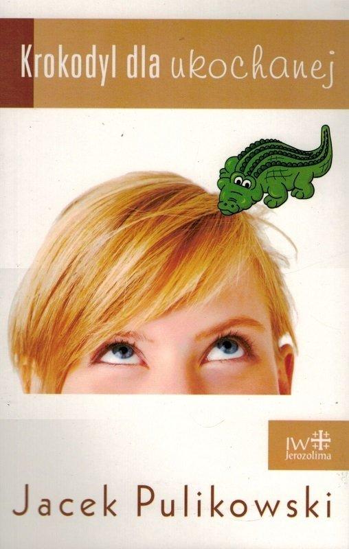 Krokodyl dla ukochanej - Jacek Pulikowski - oprawa miękka
