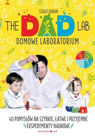 TheDadLab. Domowe laboratorium. 40 pomysłów na szybkie, łatwe i przyjemne eksperymenty naukowe - Ebook.
