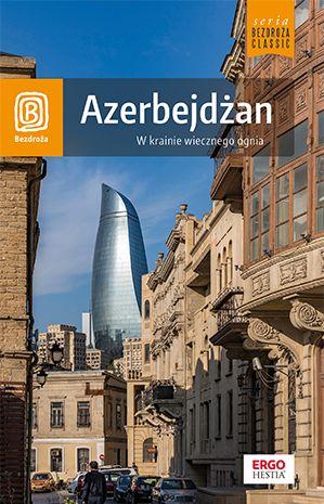 Azerbejdżan. W krainie wiecznego ognia. Wydanie 1 - Ebook.