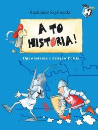 A to historia Opowiadania z dziejów Polski ZAKŁADKA DO KSIĄŻEK GRATIS DO KAŻDEGO ZAMÓWIENIA