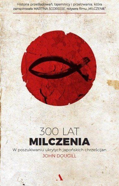 300 lat milczenia. W poszukiwaniu ukrytych japońsk - John Dougill