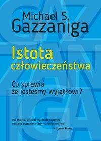 Istota człowieczeństwa - Michael S. Gazzaniga, Agnieszka Nowak-Młynikowska