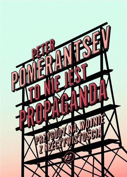 To nie jest propaganda - Pomerantsev Peter