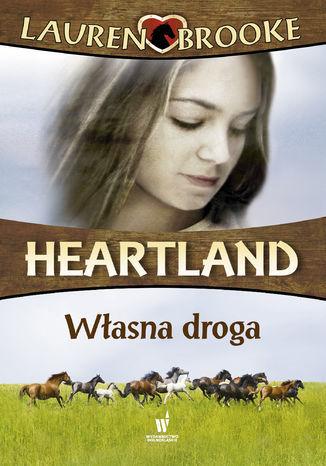 Heartland (Tom 3). Własna droga - Ebook.